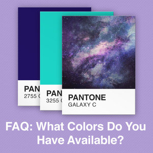 FAQ: What Colors Do You Have Available?